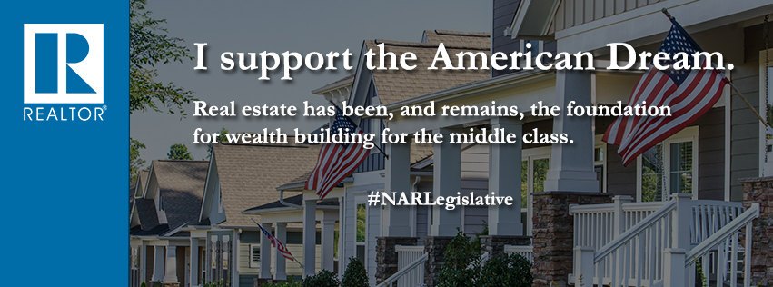 I support the American Dream. Real estate has been, and remains, the foundation for wealth building for the middle class. #NARLegislative
