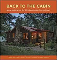 Back to the cabin more inspiration for the classic American getaway by Dale Mulfinger
