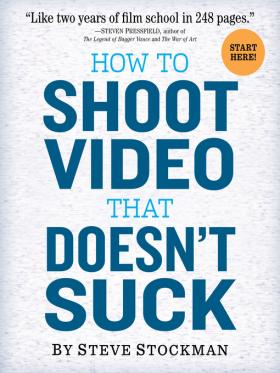 How to Shoot Video That Doesnt Suck by Steve Stockman