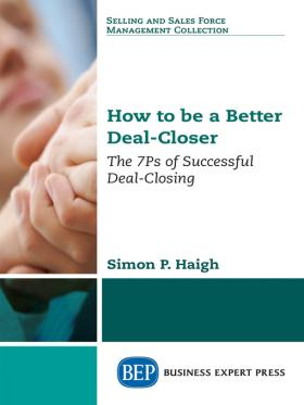 How to be a Better Deal Closer by Simon P Haigh