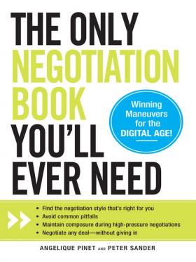 The Only Negotiation Book You'll Ever Need by Angelique Pinet and Peter Sander 510w 680h
